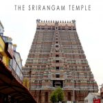 THE CITY OF TRICHY – SRI RANGAM TEMPLE – PART 2