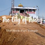THE CITY OF TRICHY – ROCK FORT TEMPLE – PART 1