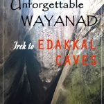 UNFORGETTABLE WAYANAD – TREK TO EDAKKAL CAVES
