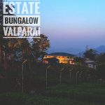 AURA OF TRANQUILITY – STAR TEA ESTATE (STM) BUNGALOW, VALPARAI