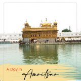 1 DAY IN AMRITSAR – THINGS TO DO!!